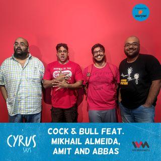 Ep. 374: Cock & Bull feat. Mikhail Almeida, Amit and Abbas