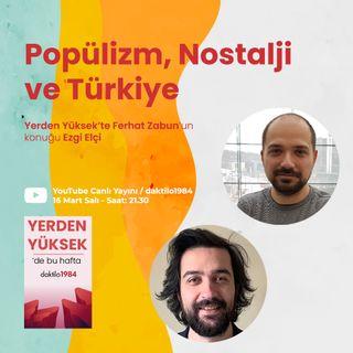 Popülizm, Nostalji ve Türkiye | Yerden Yüksek #4