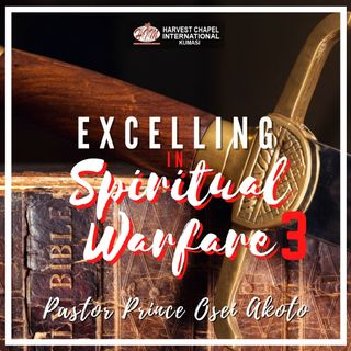 Excelling in Spiritual Warfare - Part 3