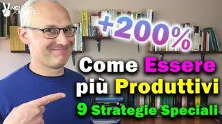 Come essere più Produttivi. 9 Strategie Speciali!