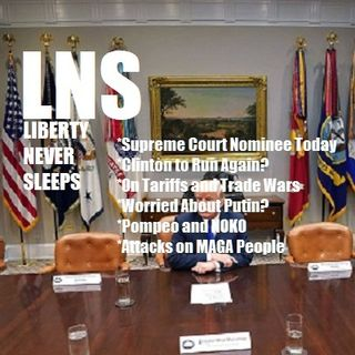 Liberty Never Sleeps 07/09/18 Show