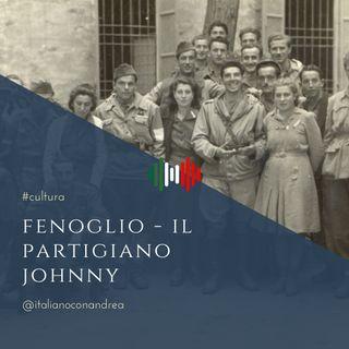 222. CULTURA: Fenoglio – Il partigiano Johnny (1968)