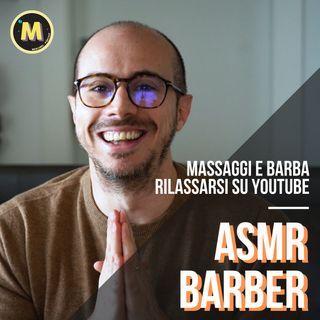 #16 - Massaggi e barba, rilassarsi su YouTube | con Massimo di ASMR Barber