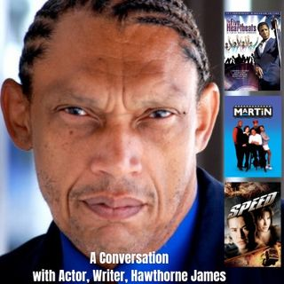 Ep. 19 A Conversation with Actor, Writer, Hawthorne James
