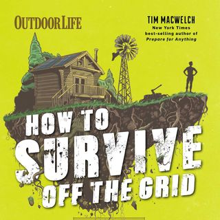 Tim MacWelch How To Survive Off The Grid