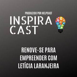 Renove-se para Empreender com Letícia Laranjeira - InspiraCast 1