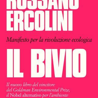 """Rossano Ercolini. Presentazione di """"Il Bivio-Manifesta per la rivoluzione ecologica"""". PRIMA PARTE"""