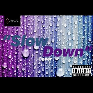 """Slow Down""- A Swanky Records Cover"