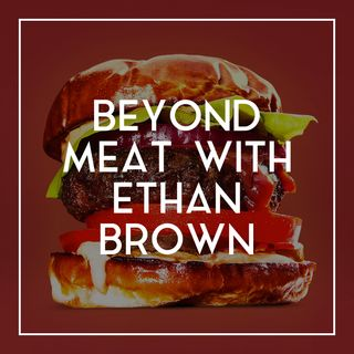 27 Beyond Meat's Ethan Brown Credits Millennials, Whole Foods for Success