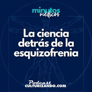 E3 • La ciencia detrás de la esquizofrenia • Curiosidades Médicas • Culturizando