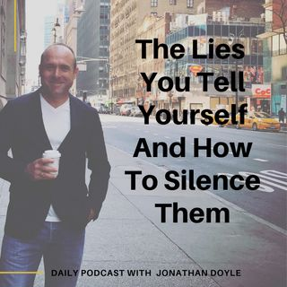 The Lies You Tell Yourself And How To Silence Them