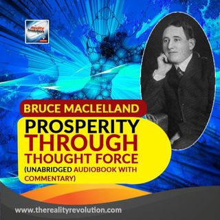 Prosperity Through Thought Force by Bruce Maclelland (Unabridged Audiobook With Commentary)