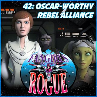 #42: Oscar-worthy Rebel Alliance
