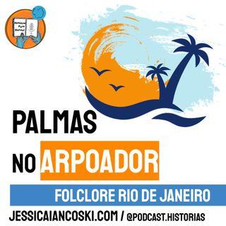[T4 #6] Palmas no Arpoador - Folclore Rio de Janeiro | Historinha