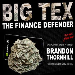 BIG TEX (The FINANCE Defender) ::  EP 2 f/  Online Influencer, BRANDON THORNHILL