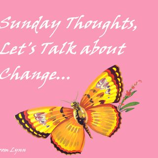 Sunday Thoughts, Let's Talk About Change