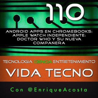 VT110  Android apps en Chromebooks; Apple Watch independiente; Doctor Who y su nueva compañera