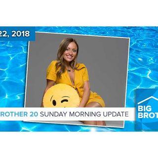 BB20 | Sunday Morning Live Feeds Update July 22