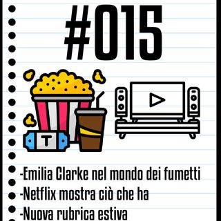 #015 Il Cinefilo Podcast: Emilia Clarke esordisce nel mondo dei fumetti, Netflex Geeked Week e la nuova rubrica estiva