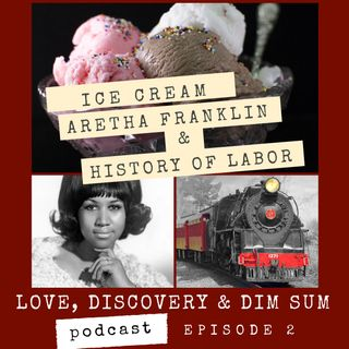 Ep. 2 Ice Cream, Aretha Franklin and History of Labor