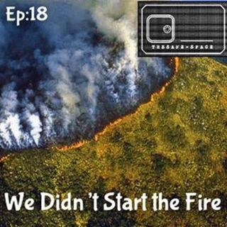 The Safe-Space:  We Didn't Start The Fire  EP18