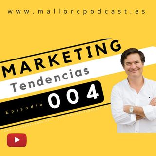 Tendencias de marketing. Episodio 004. 2018