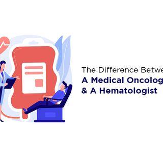 Medical Oncologist vs Hematologist