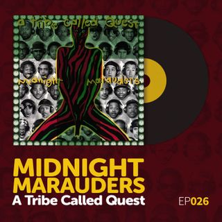 "Episode 026: A Tribe Called Quest's ""Midnight Marauders"""