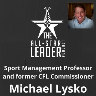 Episode 039 - Former CFL Commissioner and SMU Sport Management Professor Michael Lysko