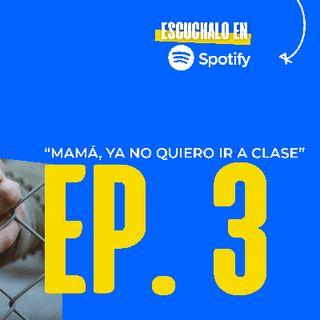 Episodio 3 - ¡Mamá, ya no quiero ir a clase!