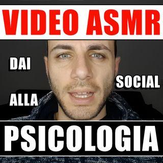 VIDEO ASMR DAI SOCIAL ALLA PSICOLOGIA