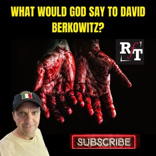 What Would God Say To David Berkowitz? - 8:3:21, 11.04 AM