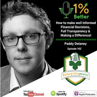Paddy Delaney - How to Make Informed Financial Decisions, Full Transparency & Making a Difference! EP102