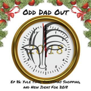 Yule Time, Christmas Shopping, and New Ideas For 2018: ODO 86