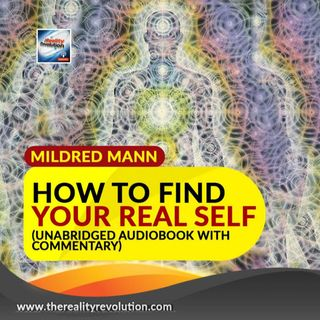 How To Find Your Real Self By Mildred Mann (Unabridged Audio book With Commentary)