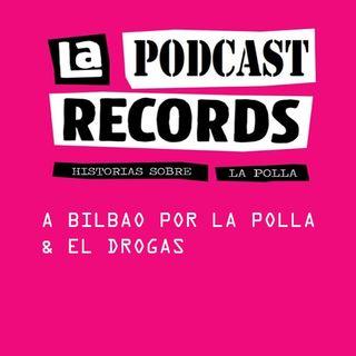 E04 A Bilbao por La Polla y El Drogas