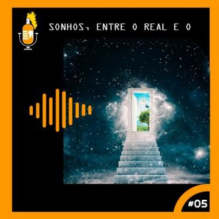 Sonhos, entre o real e o metafísico #05