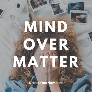 1647 Mind Over Matter