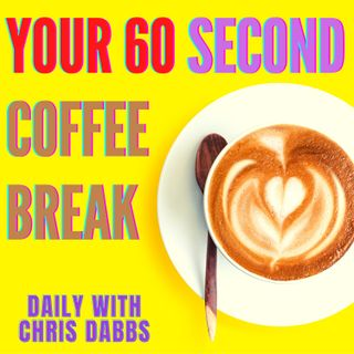 Your 60 second coffee break - daily with Chris Dabbs