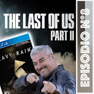 Ep.8 - The Last Trailer of Us & Cyberpacchi 2077 + Heavy Rain