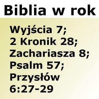 057 - Wyjścia 7, 2 Kronik 28, Zachariasza 8, Psalm 57, Przysłów 6:27-29