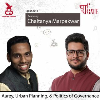 CharchaGate Ep. 3 'Aarey, Urban Planning, & Politics of Governance' ft. Chaitanya Marpakwar