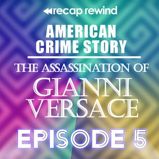 American Crime Story: The Assassination of Gianni Versace || Episode 05 - Recap Rewind