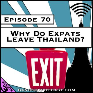 Why Do Expats Leave Thailand? [Season 3, Episode 70]