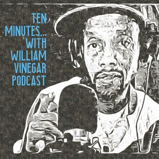 Ten Minutes... with William Vinegar Podcast Episode 13