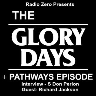 035 The Glory Days And Pathways Episode - S Don Perion + Richard Jackson