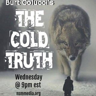 THE COLD TRUTH: SO HONEST, IT'S BRUTAL. Hosted by Burt Colucci 2-6-19