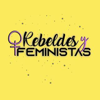 Rebeldes y Feministas - Capítulo 5