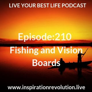 Ep 210 - Fishing and Vision Boards