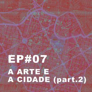 #07: A arte e a cidade (programa 2)